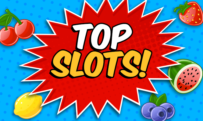 Try our Top Slots!